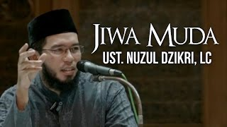 JIWA MUDA - UST. NUZUL DZIKRI, LC