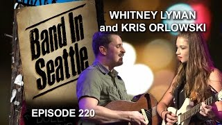 Whitney Lyman and Kris Orlowski - Episode 220 -Band In Seattle