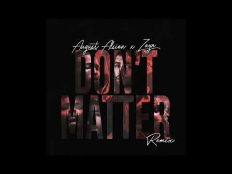 ZAYN and August alsina -- don't matter (remix)
