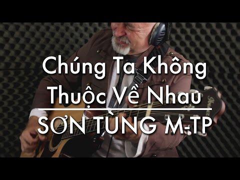 Chúng Ta Không Thuộc Về Nhau – Sơn Tùng M-TP – Igor Presnyakov – fingerstyle guitar cover