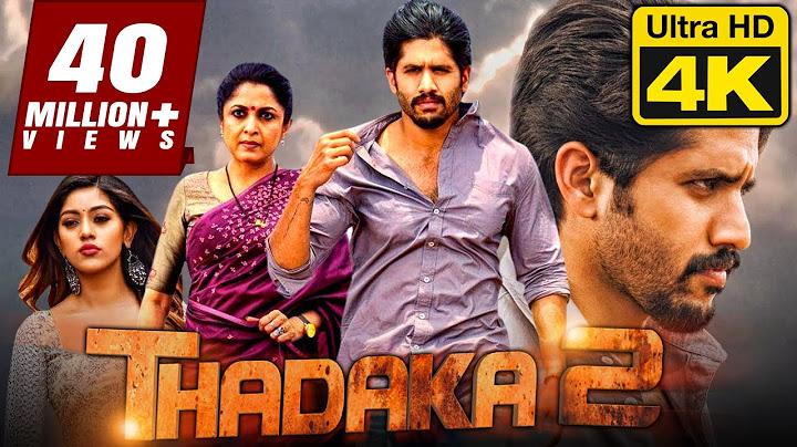thadaka 2 4k ultra hd hindi dubbed movie  naga chaitanya anu emmanuel ramya krishna