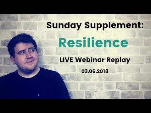 RESILIENCE - Sunday Supplement: LIVE Webinar Replay - 03.06.2018