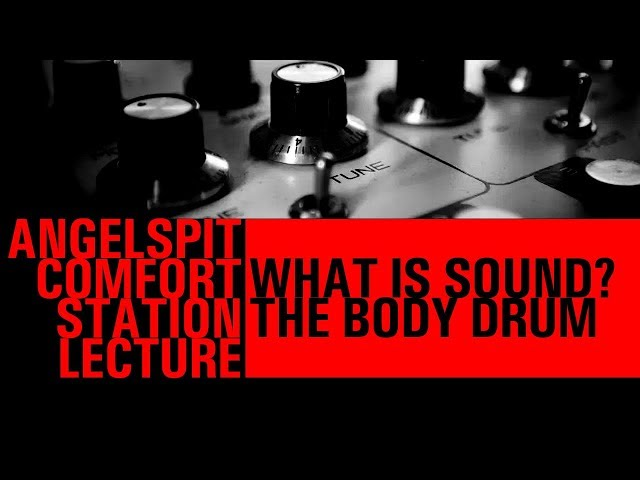 WHAT IS SOUND? THE BODY DRUM - COMFORT STATION LECTURE