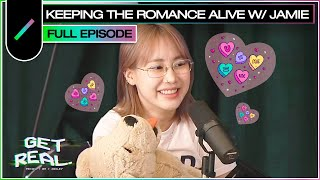 Keeping the Romance Alive with Jamie | GET REAL Ep. #33