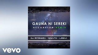 DJ Ritendra - Gauna Ni Sereki (Reggaeton Remix) (AUDIO) ft. Savuto Vakadewavosa & Lesaa