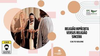 RELIGIÃO HIPÓCRITA VERSUS RELIGIÃO SINCERA - Mateus 23.27-36