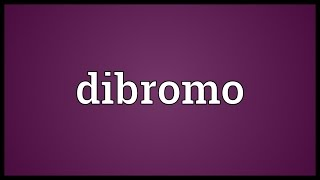 Dibromo Meaning