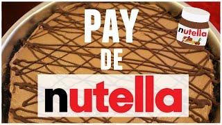 Pay De Nutella Sin Horno Sorpresa Pay De Nutella Nutella Nutella Recetas