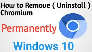 How to Remove (Uninstall) Chromium from Windows 10
