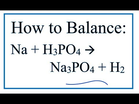How To Balance Na + H3PO4 = Na3PO4 + H2        (Sodium + Phosphoric Acid)