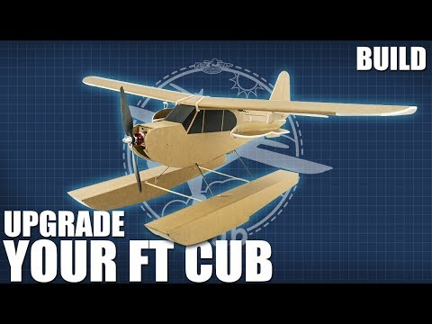 How to Upgrade Your FT Cub - Floats & More