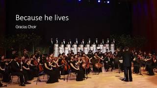 [Gracias Choir] Because he lives