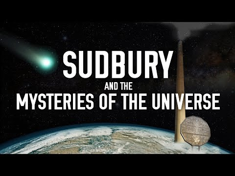 Sudbury And The Mysteries Of The Universe