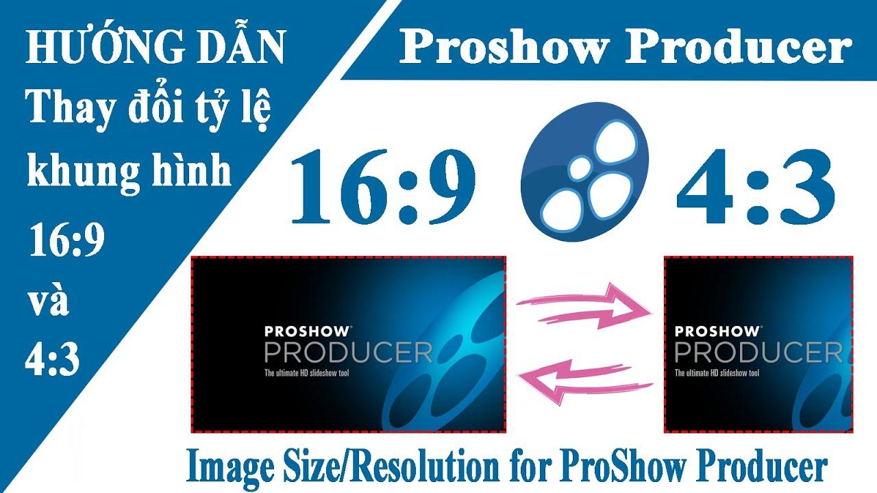 Cách thay đổi tỷ lệ khung hình trong Proshow Produce và Proshow gold | Namloan