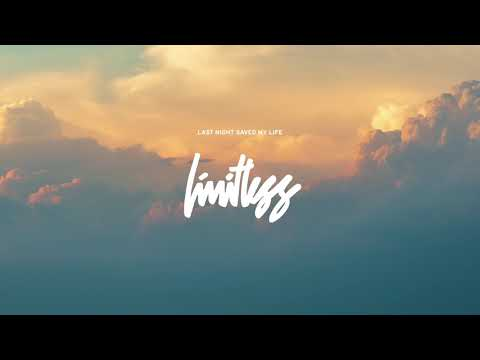 "Last Night Saved My Life - New Song ""Limitless"""