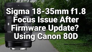 Sigma 18 35 Focus Issue After Update Canon 80D