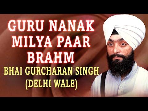 Bhai Gurcharan Singh Ji - Guru Nanak Milya Paar Brahm - Jis Simrat Sukh Hoye