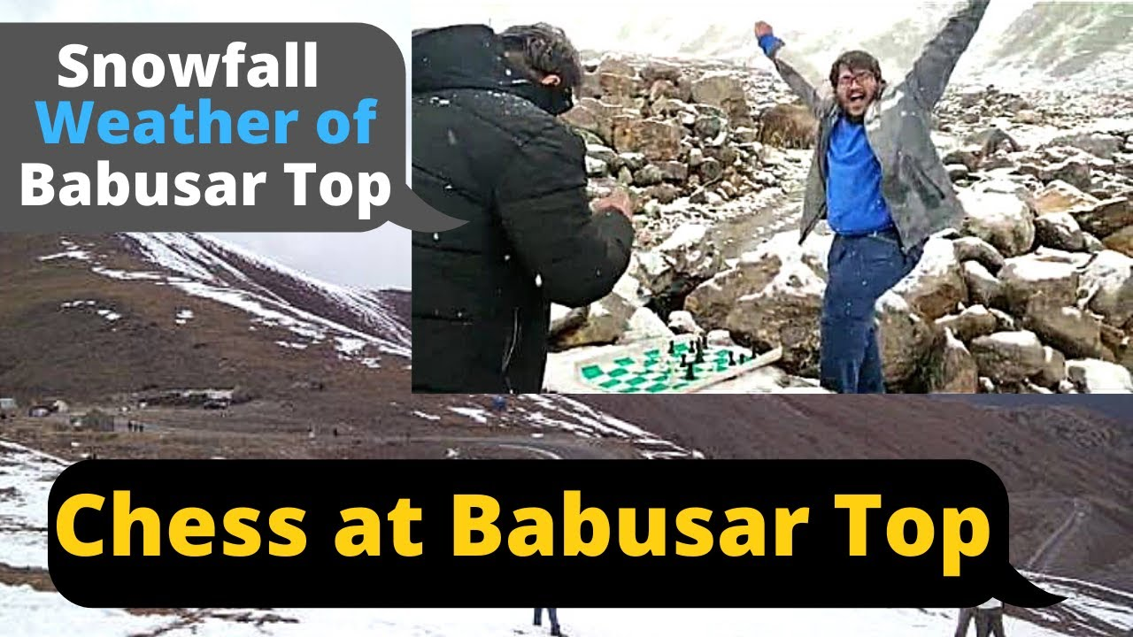 CHESS AT BABUSAR TOP | LATEST WEATHER OF BABUSAR TOP | CHESS IN SNOWFALL |
