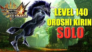Monster Hunter 4 Ultimate: Level 140 Oroshi Kirin SOLO