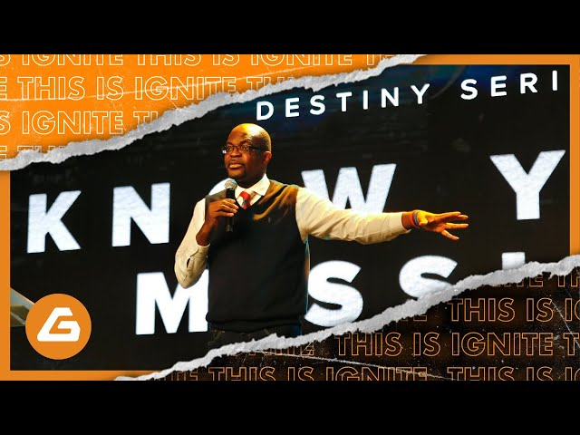 Ignite Church - Know Your Mission | Destiny Series Pt 3