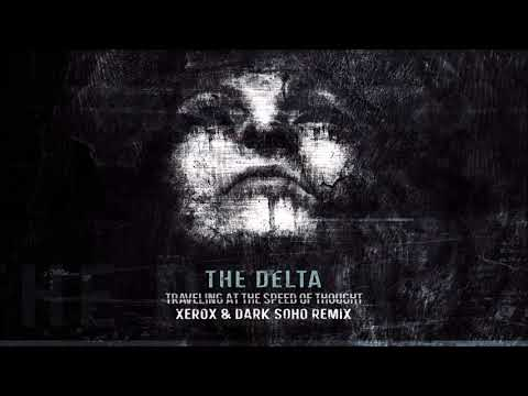 The Delta - Traveling at the Speed of Thought (Xerox & Dark Soho Remix)