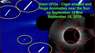 Giant UFOs - Cigar-shaped and Huge Anomalies near the Sun on September 15 and September 16, 2018