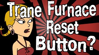 Does a Trane Furnace Have a Reset Button?