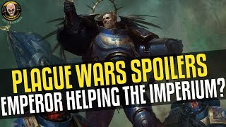 Is the Emperor helping the Imperium? Plague Wars Spoilers