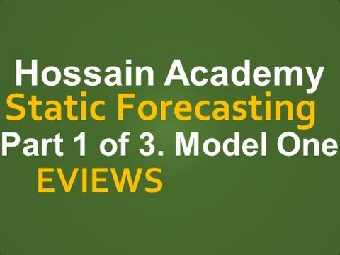 Static Forecasting. Model One. Part 1 of 3. EVIEWS