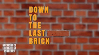 Down to the Last Brick