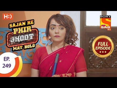 Sajan Re Phir Jhoot Mat Bolo – Ep 249 – Full Episode – 10th May, 2018