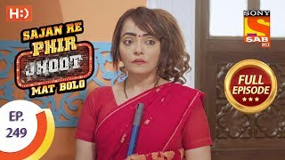 Sajan Re Phir Jhoot Mat Bolo - Ep 249 - Full Episode - 10th May, 2018