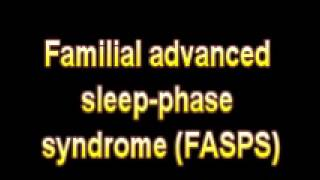 What Is The Definition Of Familial advanced sleep phase syndrome FASPS
