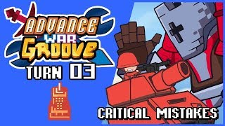 AdvanceWarGroove Turn 03: Critical mistakes
