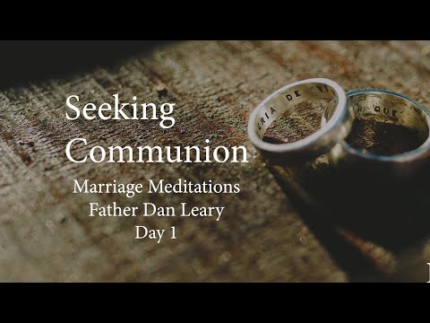 Seeking Communion Marriage Meditations Day 1 with Father Dan Leary