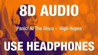 Panic! At The Disco - High Hopes | 8D AUDIO