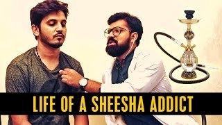 LIFE OF A SHEESHA ADDICT | Karachi Vynz Official