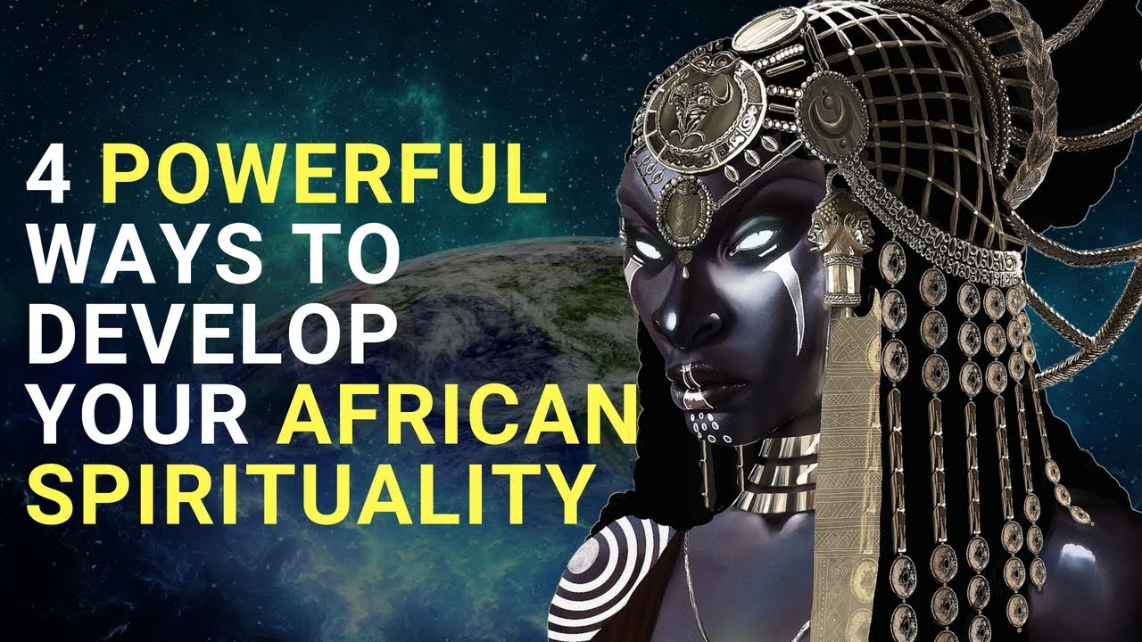 4 Powerful Ways to Develop Your African Spirituality Now