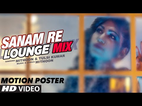 Sanam Re (Lounge Mix) Song's Motion Poster | Tulsi Kumar & Mithoon | T-Series