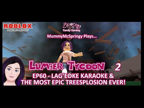 SFG - Roblox - Lumber Tycoon 2 - EP60 - Lag'e'oke Karaoke & The Most EPIC Treesplosion Ever!