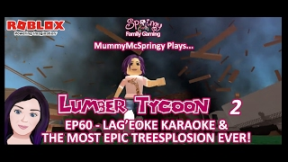 SFG - Roblox - legname Tycoon 2 - EP60 - Lag'e'oke Karaoke & The Most EPIC Treesplosion Ever!