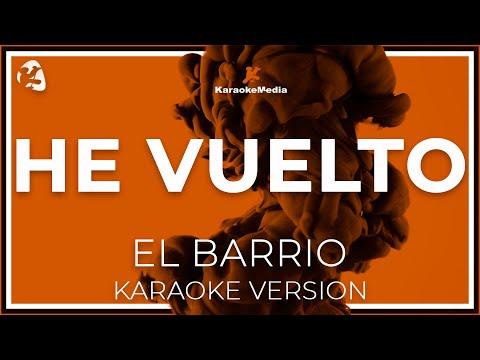 El Barrio - He Vuelto (Karaoke)