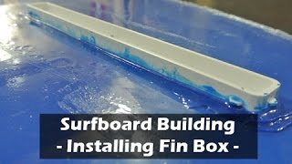 Installing a Surfboard Fin Box: How to Build a Surfboard #33