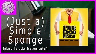 The SpongeBob SquarePants Musical - (Just a) Simple Sponge || [Piano Karaoke Instrumental]