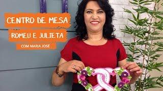 Centro de Mesa Romeu e Juliete com Maria José | Vitrine do Artesanato na TV