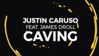 Justin Caruso - Caving ft. James Droll [Lyric Video]