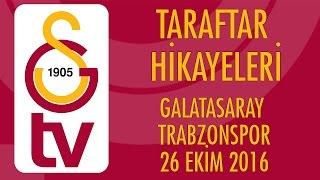 Taraftar Hikayeleri | Galatasaray - Trabzonspor (26 Ekim 2016)