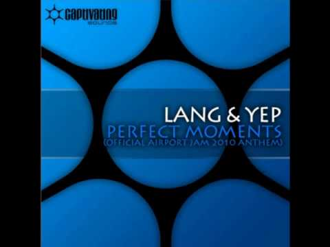 Lang & Yep - Perfect Moments (Official Airport Jam 2010 Anthem)(radio edit)