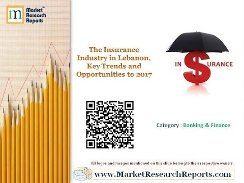 The Insurance Industry in Lebanon, Key Trends and Opportunities to 2017