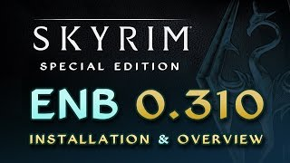 Skyrim SE - ENB 0.310 - Installation Guide & Feature Overview